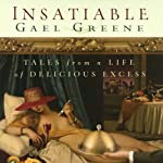 Insatiable: Tales from a Life of Delicious Excess | Gael Greene