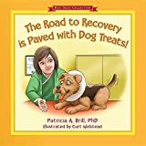 img - for The Road to Recovery is Paved with Dog Treats! book / textbook / text book
