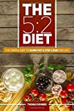 The 5:2 Diet: The Simple Way to Burn Fat & Stay Lean for Life—Includes 50 Low-Calorie and High Protein Recipes!