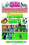 Child Development Through Sports, James H. Humphrey, 0789018276