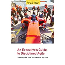 An Executive's Guide to Disciplined Agile: Winning the Race to Business Agility