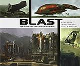 Blast: Spaceship Sketches and Renderings. Scott Robertson, Danny Gardner, Annis Naeem