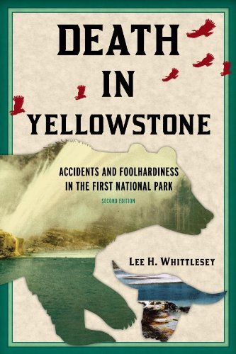 - Death in Yellowstone: Accidents and Foolhardiness in the First National Park