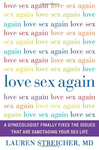 Book Cover: Love Sex Again: A Gynecologist Finally Fixes the Issues That Are Sabotaging Your Sex Life
