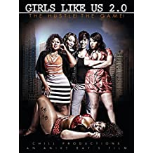Girls Like Us 2.0! The Hustle! The Game!