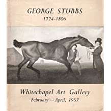 GEORGE STUBBS, 1724-1806: CATALOGUE OF AN EXHIBITION OF PAINTINGS, DRAWINGS AND ENGRAVINGS HELD AT THE WHITECHAPEL ART GALLERY, LONDON, FROM 27TH FEBRUARY-7THAPRIL, 1957