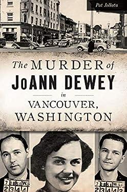 Murder of JoAnn Dewey in Vancouver, Washington, The (True Crime)