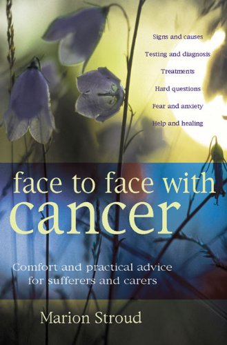 Download Face to Face with Cancer: Comfort and Practical Advice for Sufferers and Carers ebook