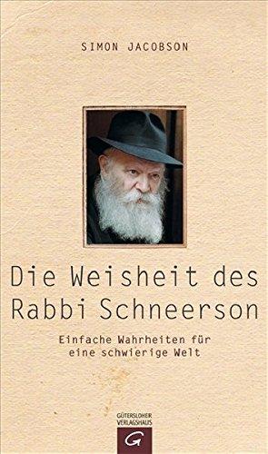 Die Weisheit des Rabbi Schneerson: Einfache Wahrheiten für eine schwierige Welt