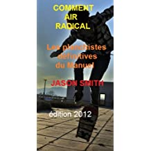 COMMENT AIR RADICAL - Les planchistes définitives du Manuel. (French Edition)