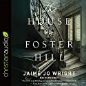 The House on Foster Hill Audiobook by Jamie Jo Wright Narrated by Erin Bennett