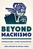 img - for Beyond Machismo: Intersectional Latino Masculinities (Chicana Matters (Paperback)) book / textbook / text book