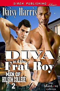 Diva and the Frat Boy [Men of Holsum College 2](Siren Publishing Classic ManLove) by [Harris, Daisy]