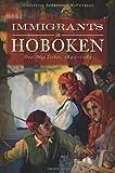 Immigrants in Hoboken:: One-Way Ticket, 1845-1985 (American Heritage)