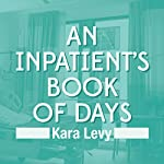 An Inpatient's Book of Days | Kara Levy