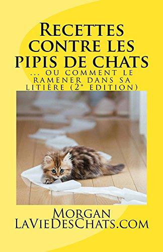 Recettes contre les pipis de chats: ou comment le ramener dans sa litière - 2° edition (French Edition)