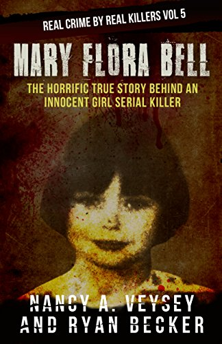 Mary Flora Bell: The Horrific True Story Behind An Innocent Girl Serial Killer (Real Crime By Real Killers Book 5) cover