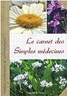 Le carnet des simples médecines : Plantes médicinales de nos campagnes sauvages et cultivées par Bertrand