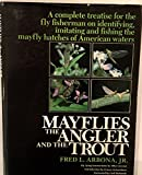 Mayflies, the Angler, and the Trout, Fred L. Arbona, 0876912994