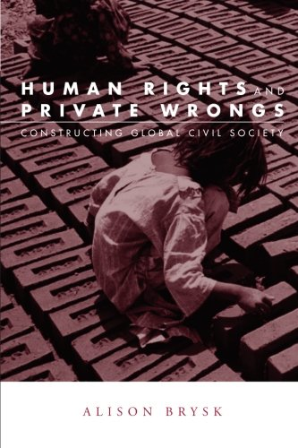 Human Rights and Private Wrongs: Constructing Global Civil Society (Global Horizons)