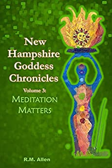 New Hampshire Goddess Chronicles, vol 3: Meditation Matters by [Allen, RM]