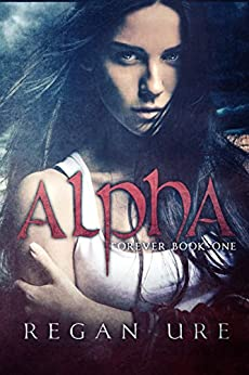Alpha (Forever Book 1) by [Ure, Regan]