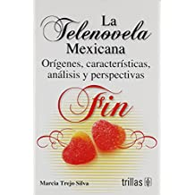 La telenovela mexicana / The Mexican telenovela: Origenes, caracteristicas, analisis y perspectivas / Origins, Characteristics, Analysis and Perspectives (Spanish Edition)