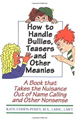 How to Handle Bullies, Teasers, and Other Meanies: A Book That Takes the Nuisance Out of Name Calling and Other Nonsense