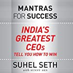 Mantras for Success: India's Greatest CEOs Tell You How to Win | Suhel Seth,Sunny Sen