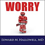 Worry | Edward M. Hallowell, MD
