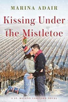 Kissing Under the Mistletoe (A St. Helena Vineyard Novel) by [Adair, Marina]