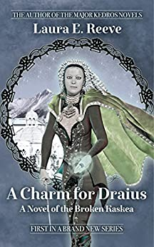 A Charm for Draius (The Broken Kaskea Series Book 1) by [Reeve, Laura E.]