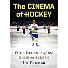 The Cinema of Hockey: Four Decades of the Game on Screen