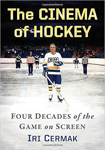 The Cinema Of Hockey Four Decades Game On Screen Iri Cermak 9781476666259 Amazon Books