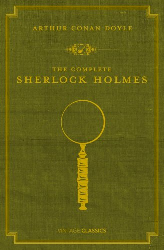 The Complete Sherlock Holmes  Vintage Classics