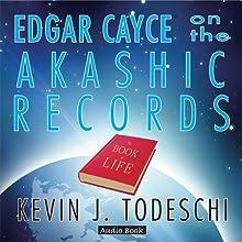 Edgar Cayce on the Akashic Records Audio Book | Livre audio Auteur(s) : Kevin J. Todeschi Narrateur(s) : David Hartley Margolin