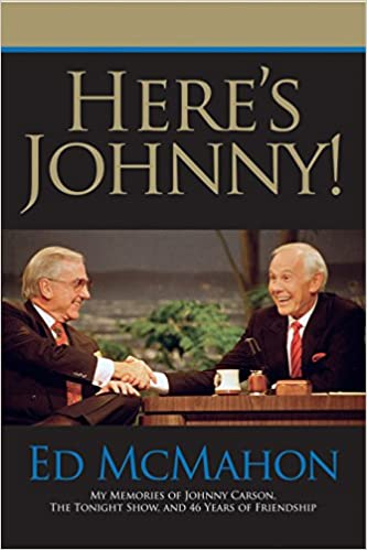 Heres Johnny! and 46 Years of Friendship My Memories of Johnny Carson the Tonight Show