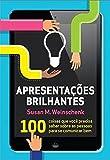 Apresentações Brilhantes. 100 Coisas Que Você Precisa Saber Sobre As Pessoas Para Se Comunicar Bem