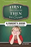 img - for First the Broccoli, Then the Ice Cream: A Parent's Guide to Deliberate Discipline Paperback April 15, 2010 book / textbook / text book