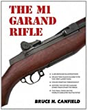 The M1 Garand Rifle, Canfield, Bruce N., 1931464561