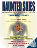 Haunted Skies Volume 3 1970-1975: Preserving the Social History of UFO Research