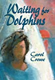 Waiting for Dolphins, Carole Crowe, 1590780736