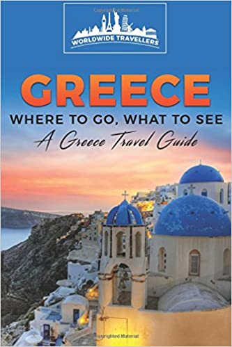 greece where to go what to see a greece travel guide greece athens thessaloniki patras heraklion larissa volos book 1