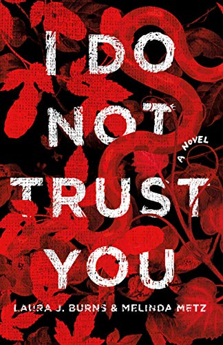 I Do Not Trust You: A Novel by [Burns, Laura J., Metz, Melinda]
