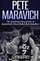 Pete Maravich: The Inspiring Story Of One Of