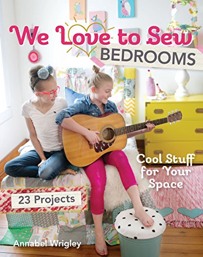 We Love to Sew - Bedrooms: 23 Projects • Cool Stuff for Your Space (Childrens Bedroom Decorations)