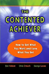 The Contented Achiever: How to Get What You Want and Love What You Get