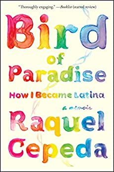 Bird of Paradise: How I Became Latina by [Cepeda, Raquel]