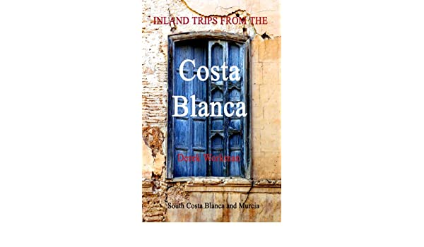Inland Trips from the Costa Blanca - Costa Blanca South and Murcia