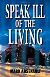 Speak Ill of the Living, Mark Arsenault, 1590581393
